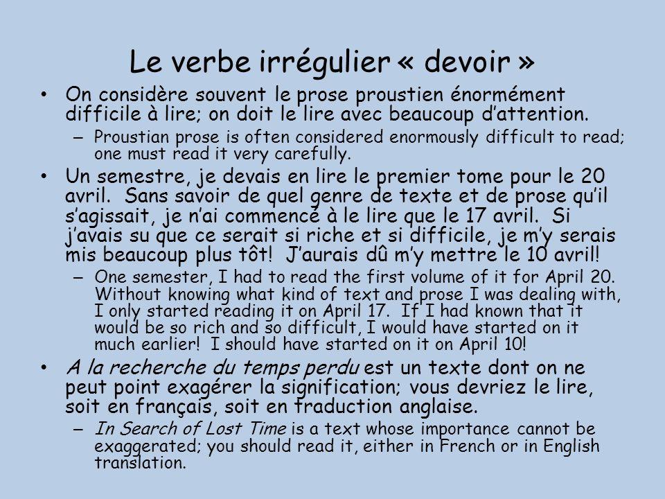Le verbe irrégulier « devoir » On considère souvent le prose proustien énormément difficile à lire; on doit le lire avec beaucoup dattention.