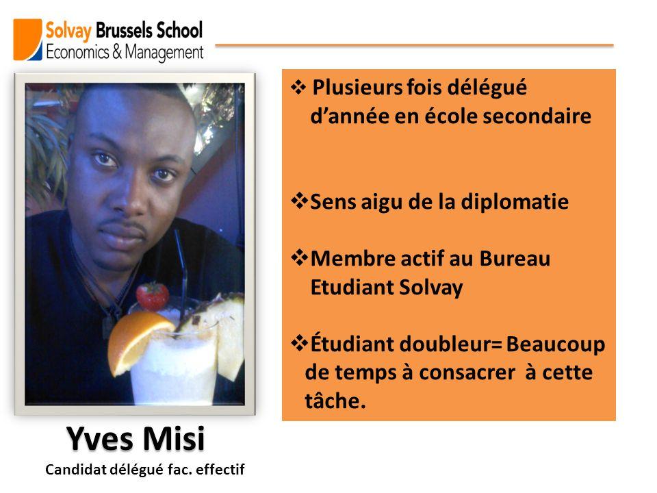 Yves Misi Candidat délégué fac. effectif Plusieurs fois délégué dannée en école secondaire Sens aigu de la diplomatie Membre actif au Bureau Etudiant