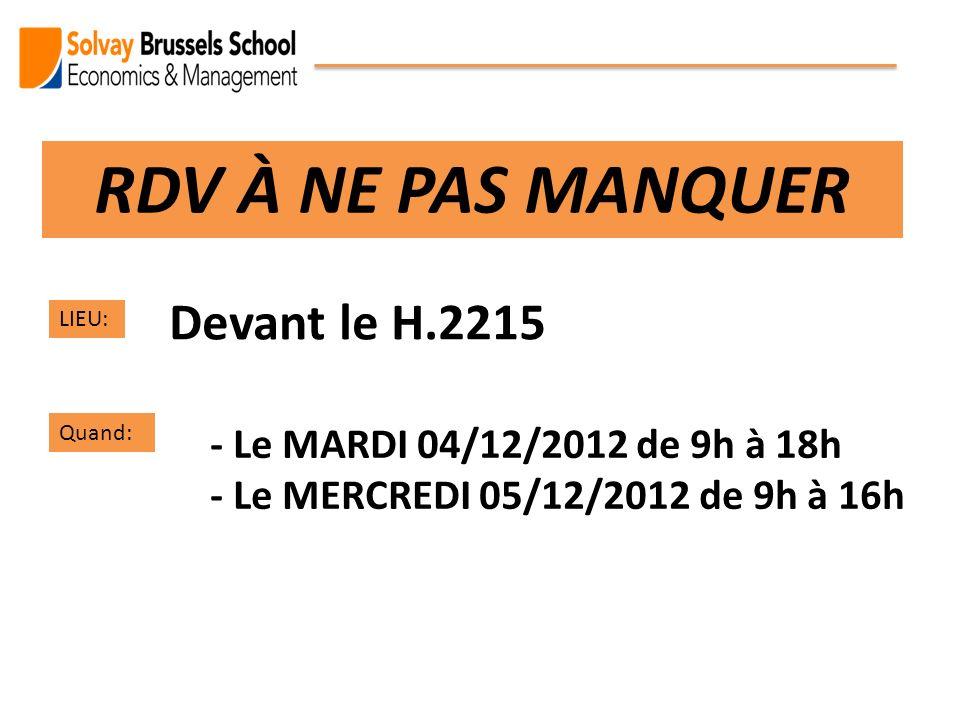 RDV À NE PAS MANQUER LIEU: Devant le H.2215 Quand: - Le MARDI 04/12/2012 de 9h à 18h - Le MERCREDI 05/12/2012 de 9h à 16h