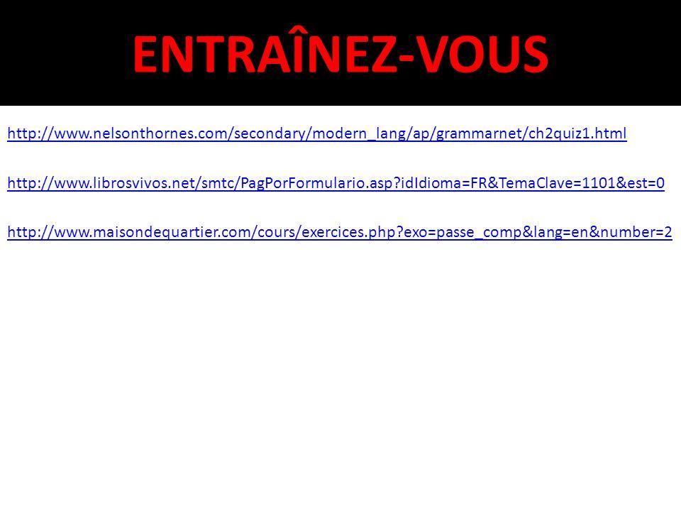 ENTRAÎNEZ-VOUS http://www.nelsonthornes.com/secondary/modern_lang/ap/grammarnet/ch2quiz1.html http://www.librosvivos.net/smtc/PagPorFormulario.asp?idI