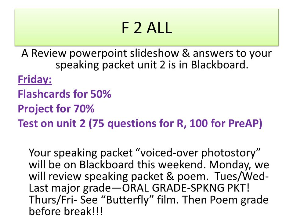 F 2 ALL A Review powerpoint slideshow & answers to your speaking packet unit 2 is in Blackboard.