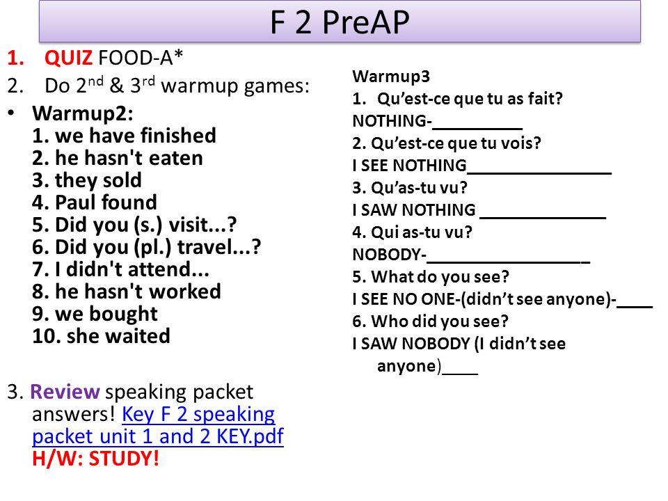 F 2 PreAP: Linterro A Écrivez et traduisez: 1.Un repas 2.La nourriture 3.Une assiette 4.Une serviette 5.Un verre 6.La cantine 7.Commander 8.Laddition 9.Une boisson 10.Les champignons
