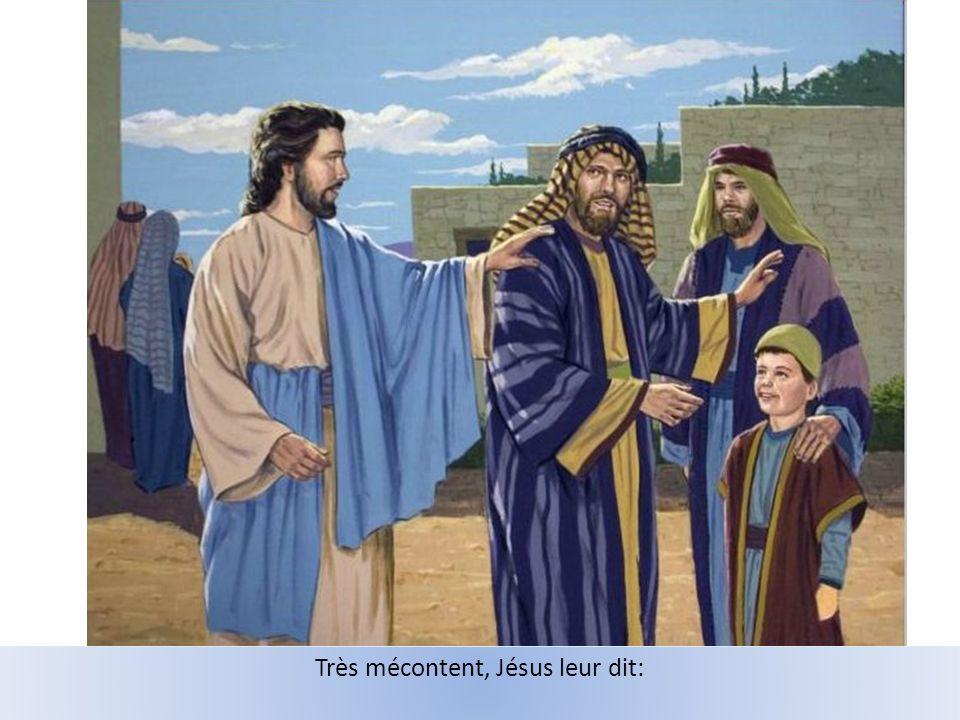 Très mécontent, Jésus leur dit: