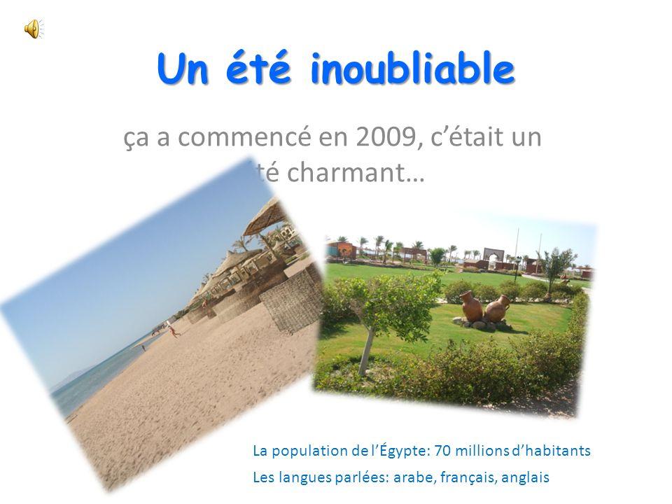 Un été inoubliable ça a commencé en 2009, cétait un été charmant… La population de lÉgypte: 70 millions dhabitants Les langues parlées: arabe, français, anglais