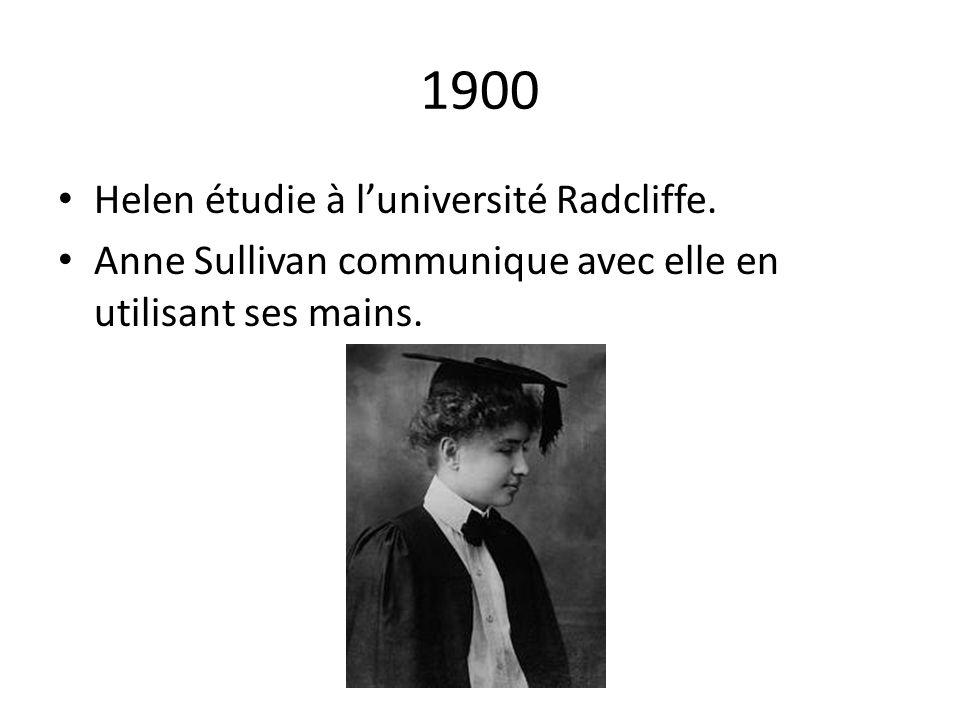 1900 Helen étudie à luniversité Radcliffe. Anne Sullivan communique avec elle en utilisant ses mains.