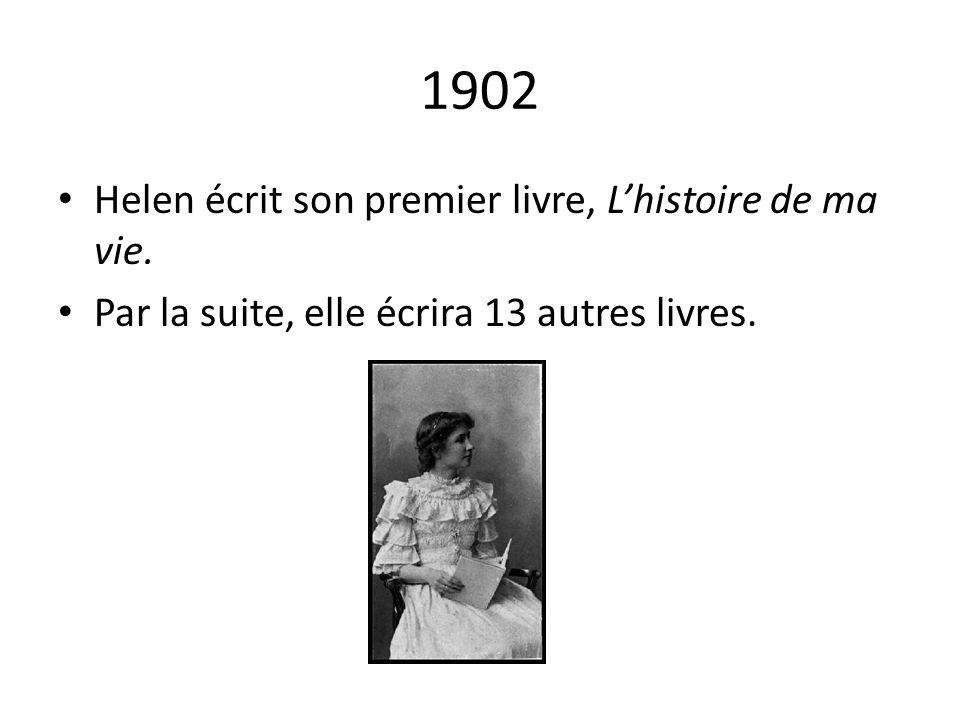 1902 Helen écrit son premier livre, Lhistoire de ma vie. Par la suite, elle écrira 13 autres livres.