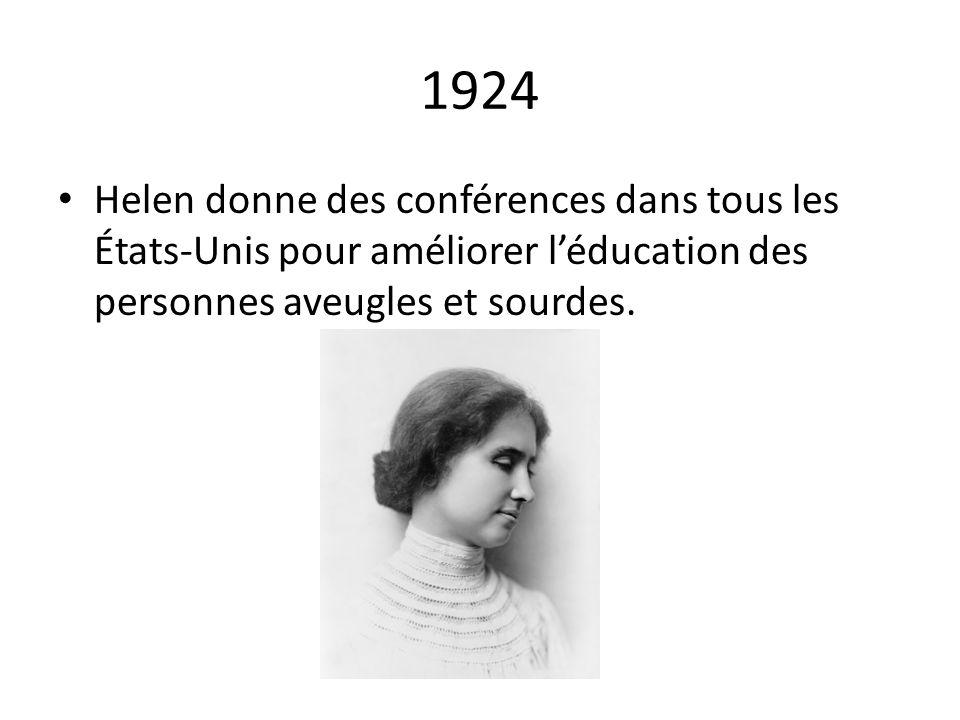 1924 Helen donne des conférences dans tous les États-Unis pour améliorer léducation des personnes aveugles et sourdes.