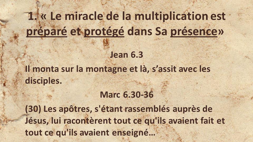 1.« Le miracle de la multiplication est préparé et protégé dans Sa présence» (31) … Jésus leur dit: Venez à l écart dans un lieu désert, et reposez-vous un peu.