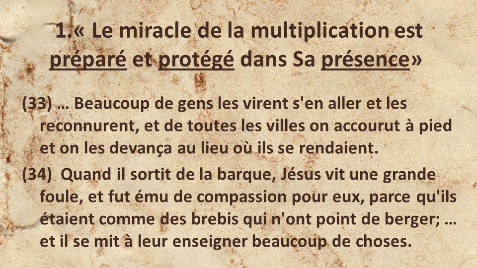 1.« Le miracle de la multiplication est préparé et protégé dans Sa présence» (33) … Beaucoup de gens les virent s'en aller et les reconnurent, et de t
