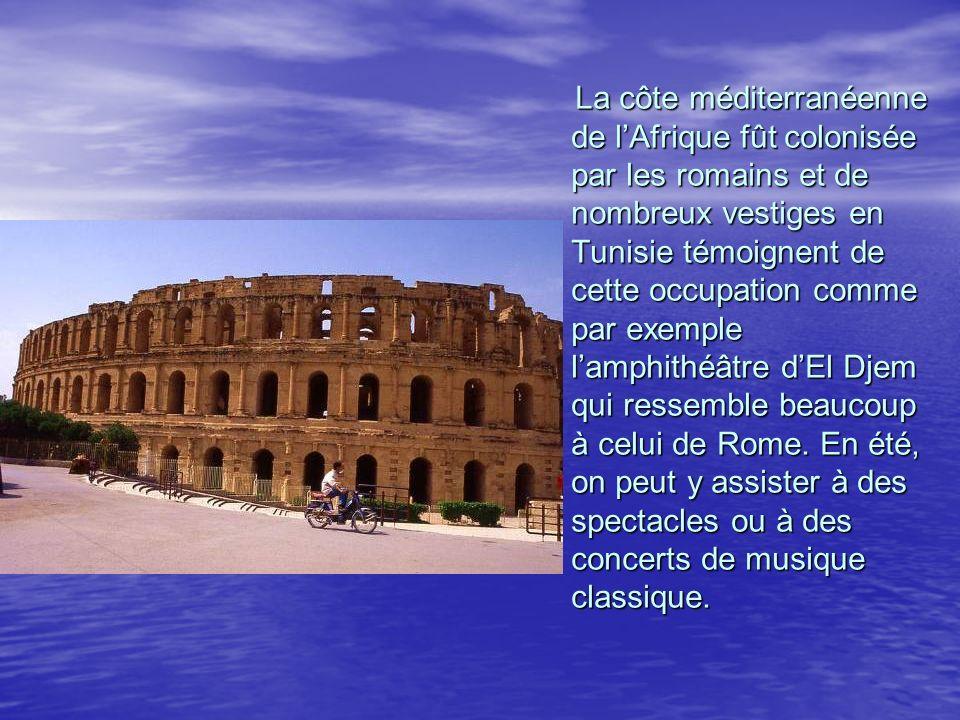 La côte méditerranéenne de lAfrique fût colonisée par les romains et de nombreux vestiges en Tunisie témoignent de cette occupation comme par exemple