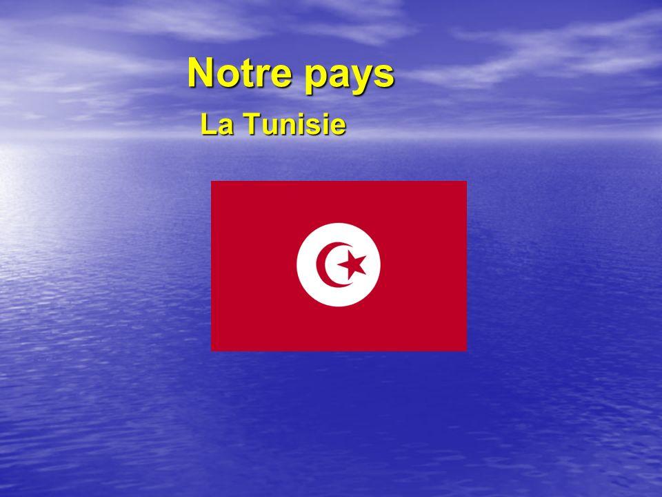 Notre pays Notre pays La Tunisie La Tunisie