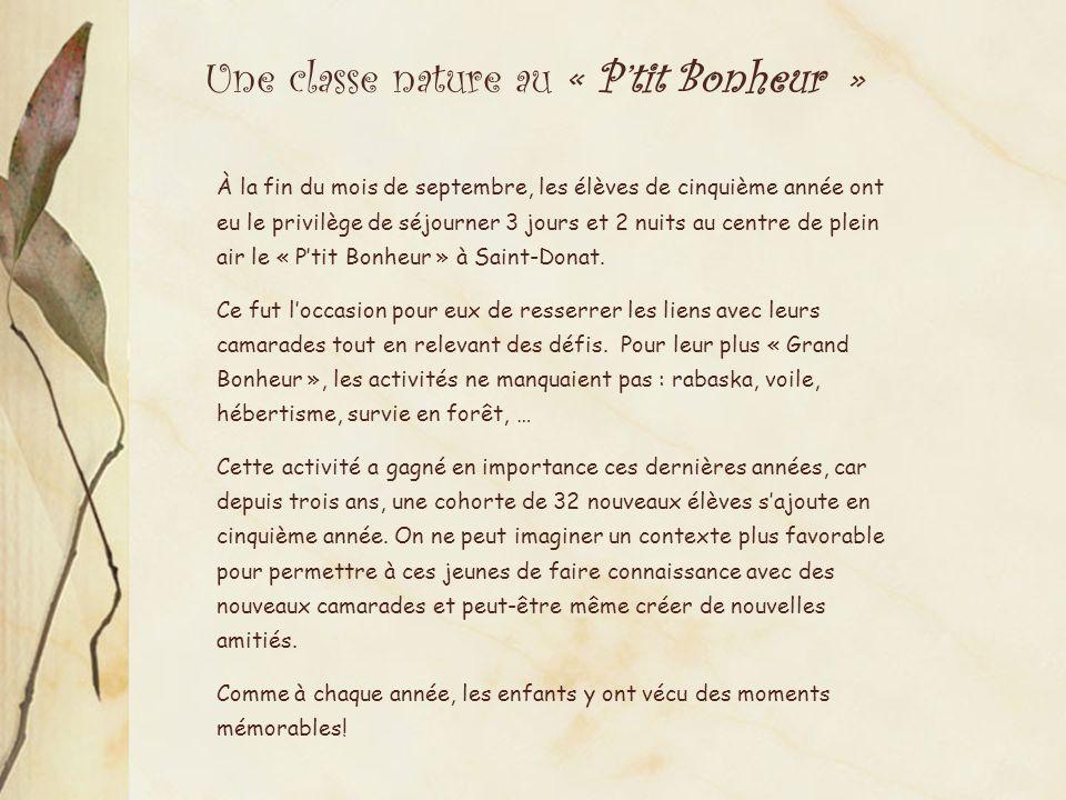 À la fin du mois de septembre, les élèves de cinquième année ont eu le privilège de séjourner 3 jours et 2 nuits au centre de plein air le « Ptit Bonheur » à Saint-Donat.