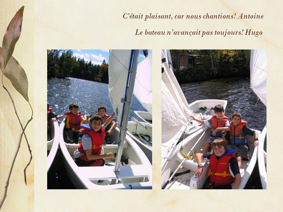 Le bateau navançait pas toujours! Hugo Cétait plaisant, car nous chantions! Antoine