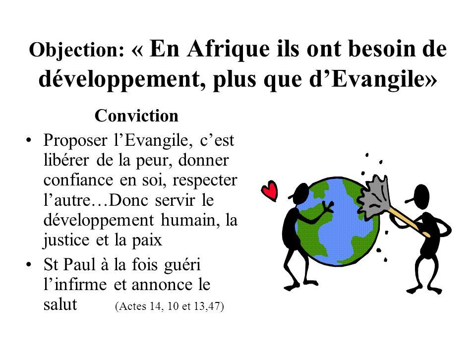Objection: « En Afrique ils ont besoin de développement, plus que dEvangile» Conviction Proposer lEvangile, cest libérer de la peur, donner confiance
