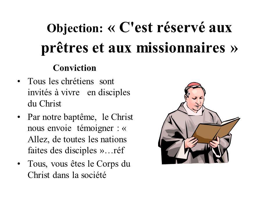 Objection: « C'est réservé aux prêtres et aux missionnaires » Conviction Tous les chrétiens sont invités à vivre en disciples du Christ Par notre bapt