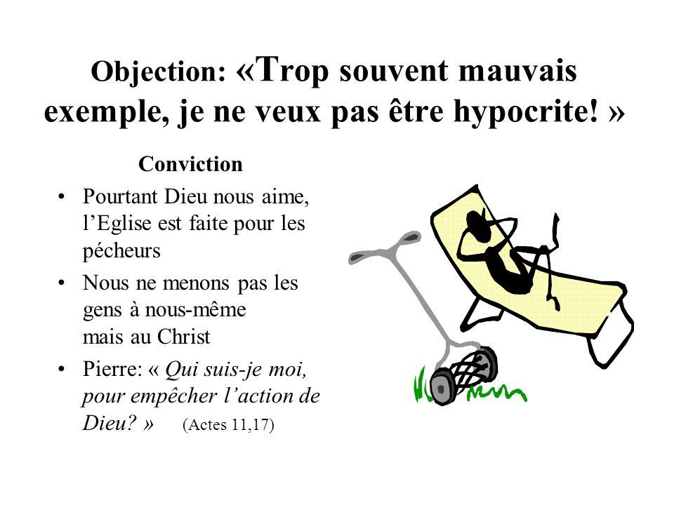 Objection: «T rop souvent mauvais exemple, je ne veux pas être hypocrite! » Conviction Pourtant Dieu nous aime, lEglise est faite pour les pécheurs No