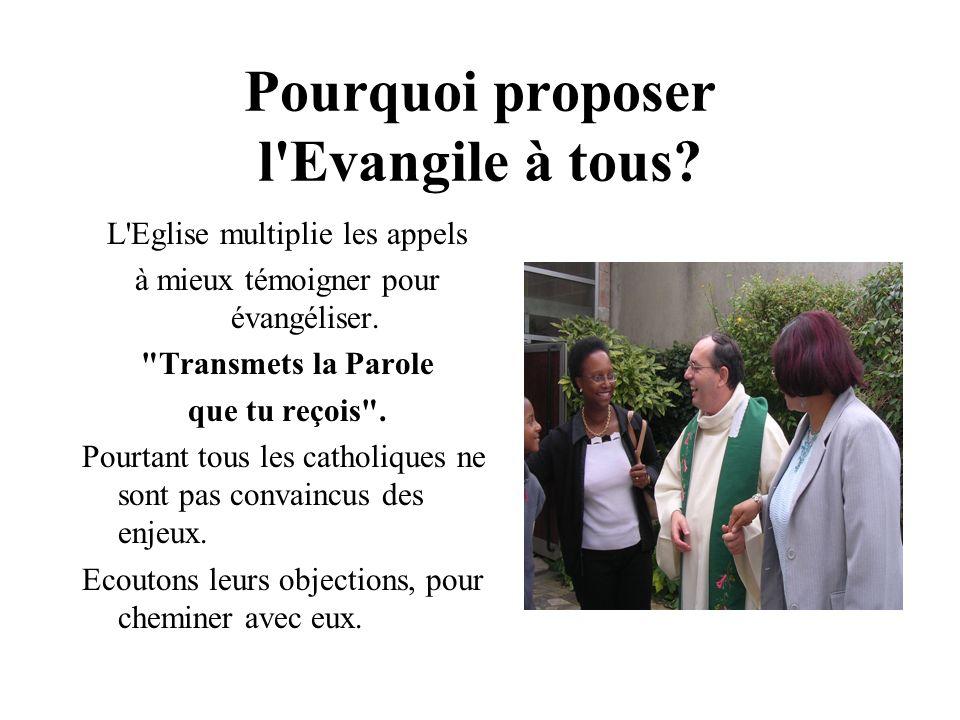 Pourquoi proposer l'Evangile à tous? L'Eglise multiplie les appels à mieux témoigner pour évangéliser.