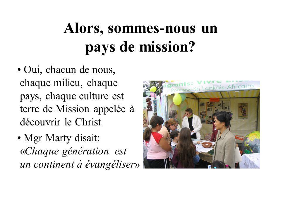 Alors, sommes-nous un pays de mission? Oui, chacun de nous, chaque milieu, chaque pays, chaque culture est terre de Mission appelée à découvrir le Chr