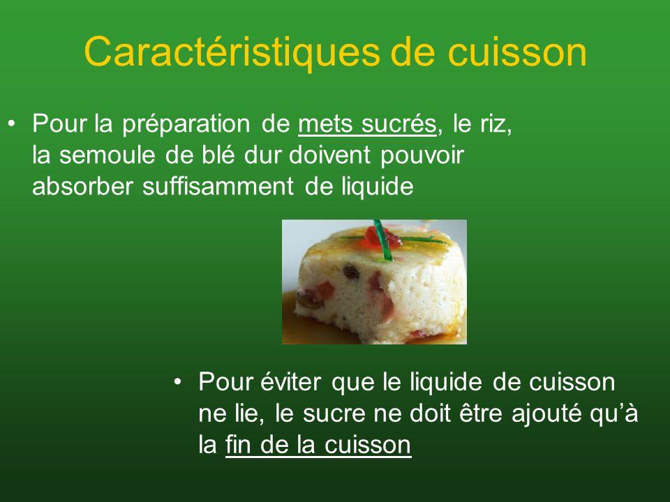 Caractéristiques de cuisson Pour la préparation de mets sucrés, le riz, la semoule de blé dur doivent pouvoir absorber suffisamment de liquide Pour év