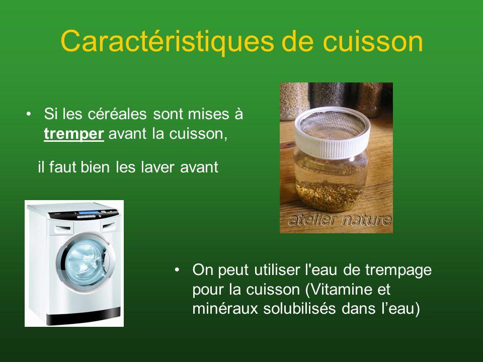 Caractéristiques de cuisson Si les céréales sont mises à tremper avant la cuisson, On peut utiliser l'eau de trempage pour la cuisson (Vitamine et min