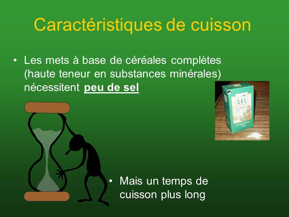 Caractéristiques de cuisson Les mets à base de céréales complètes (haute teneur en substances minérales) nécessitent peu de sel Mais un temps de cuiss