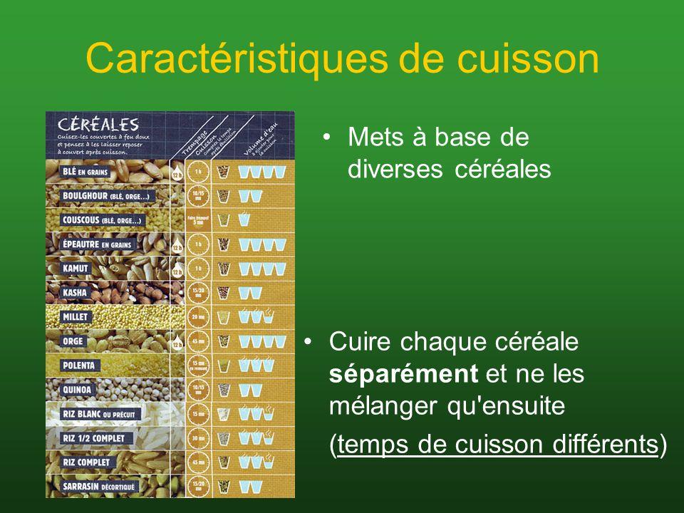 Caractéristiques de cuisson Mets à base de diverses céréales Cuire chaque céréale séparément et ne les mélanger qu'ensuite (temps de cuisson différent