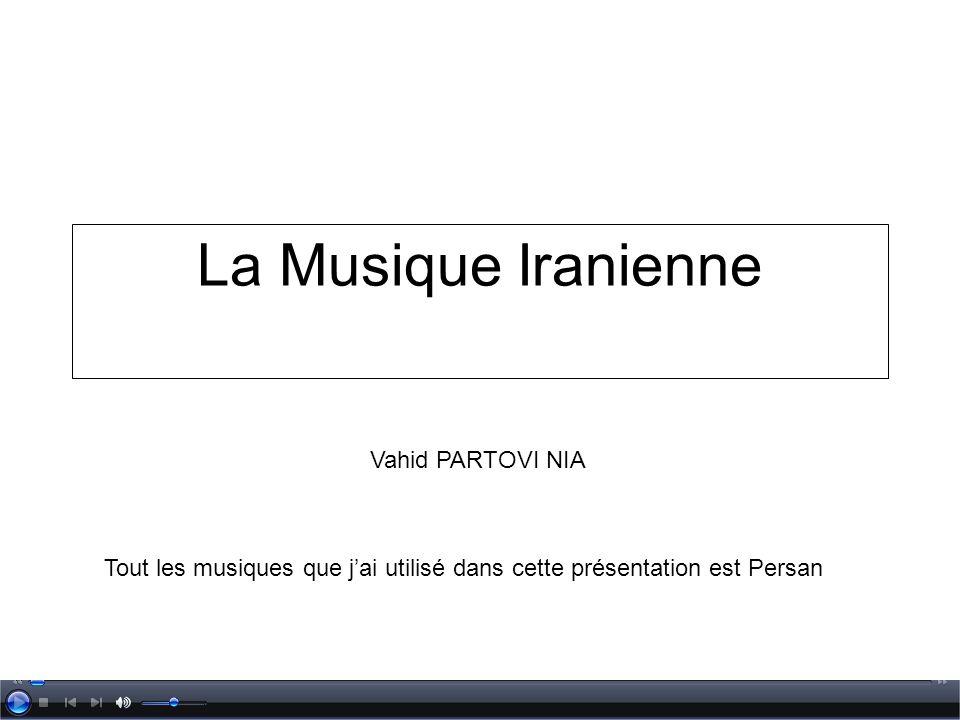 La Musique Iranienne Vahid PARTOVI NIA Tout les musiques que jai utilisé dans cette présentation est Persan