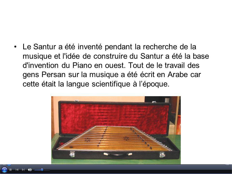 Le Santur a été inventé pendant la recherche de la musique et l'idée de construire du Santur a été la base d'invention du Piano en ouest. Tout de le t