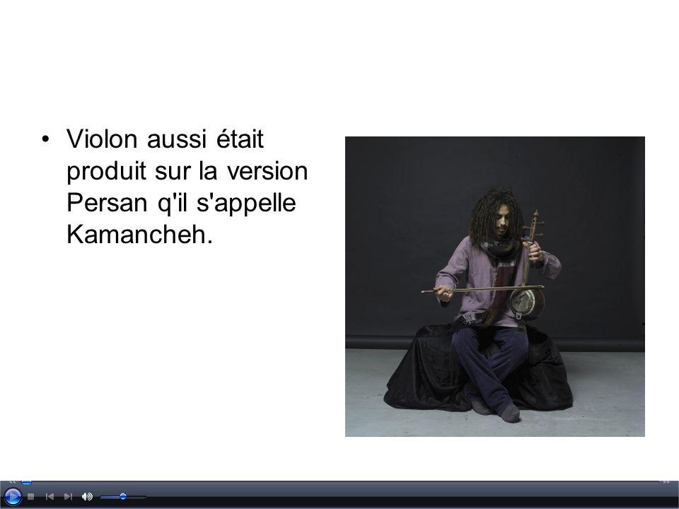 Violon aussi était produit sur la version Persan q'il s'appelle Kamancheh.