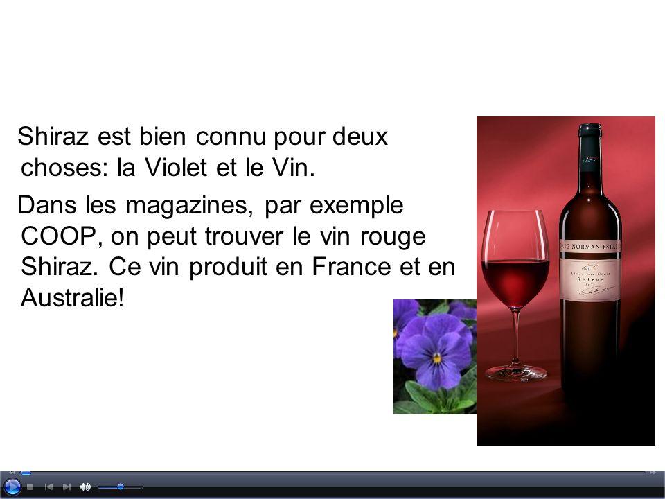 Shiraz est bien connu pour deux choses: la Violet et le Vin. Dans les magazines, par exemple COOP, on peut trouver le vin rouge Shiraz. Ce vin produit