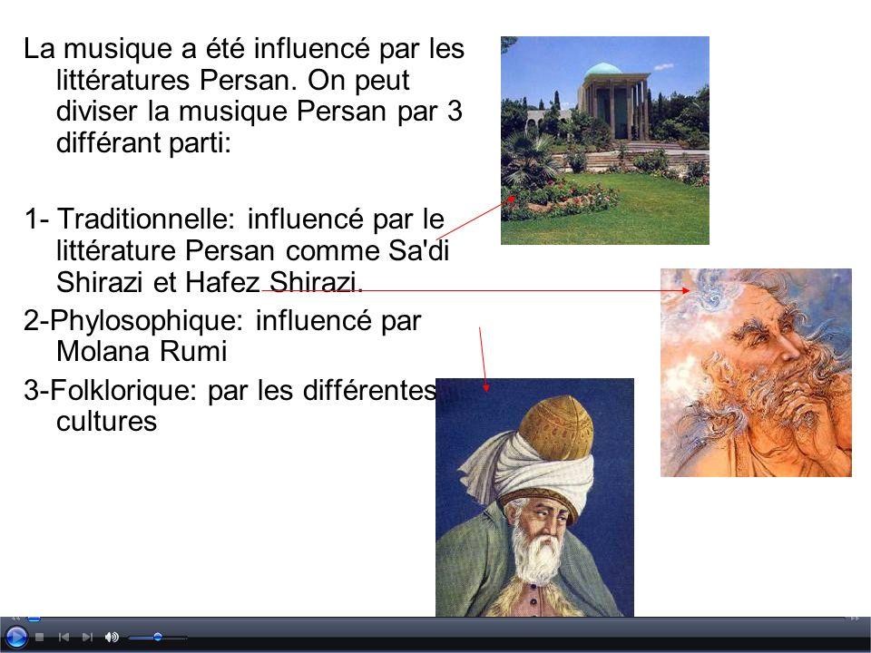 La musique a été influencé par les littératures Persan. On peut diviser la musique Persan par 3 différant parti: 1- Traditionnelle: influencé par le l