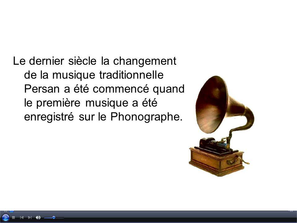 Le dernier siècle la changement de la musique traditionnelle Persan a été commencé quand le première musique a été enregistré sur le Phonographe.