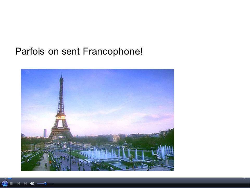 Parfois on sent Francophone!