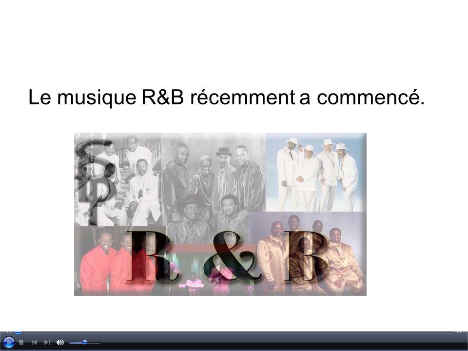 Le musique R&B récemment a commencé.