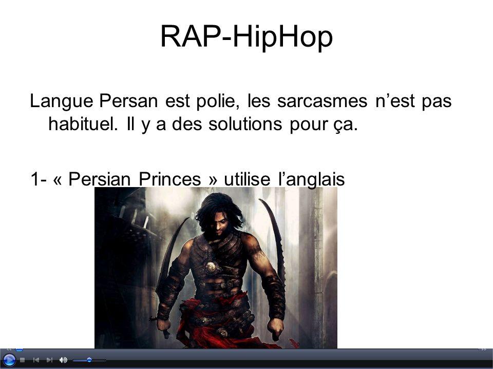 RAP-HipHop Langue Persan est polie, les sarcasmes nest pas habituel. Il y a des solutions pour ça. 1- « Persian Princes » utilise langlais