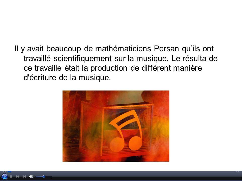 Il y avait beaucoup de mathématiciens Persan quils ont travaillé scientifiquement sur la musique. Le résulta de ce travaille était la production de di