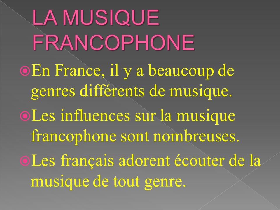 En France, il y a beaucoup de genres différents de musique. Les influences sur la musique francophone sont nombreuses. Les français adorent écouter de