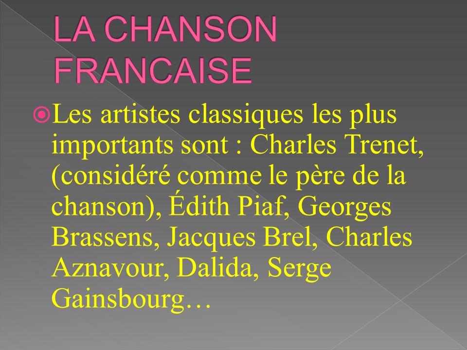 Les artistes classiques les plus importants sont : Charles Trenet, (considéré comme le père de la chanson), Édith Piaf, Georges Brassens, Jacques Brel