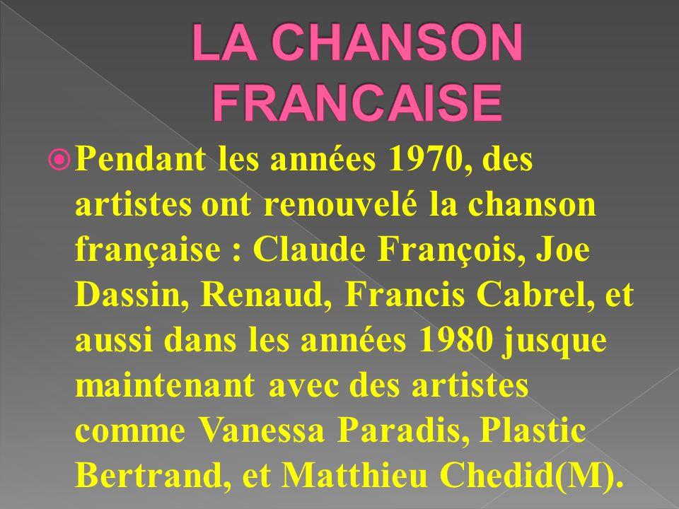 Pendant les années 1970, des artistes ont renouvelé la chanson française : Claude François, Joe Dassin, Renaud, Francis Cabrel, et aussi dans les anné