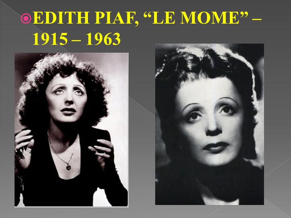 EDITH PIAF, LE MOME – 1915 – 1963
