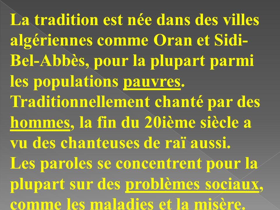 La tradition est née dans des villes algériennes comme Oran et Sidi- Bel-Abbès, pour la plupart parmi les populations pauvres. Traditionnellement chan