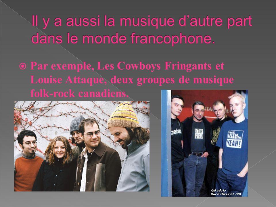 Par exemple, Les Cowboys Fringants et Louise Attaque, deux groupes de musique folk-rock canadiens.