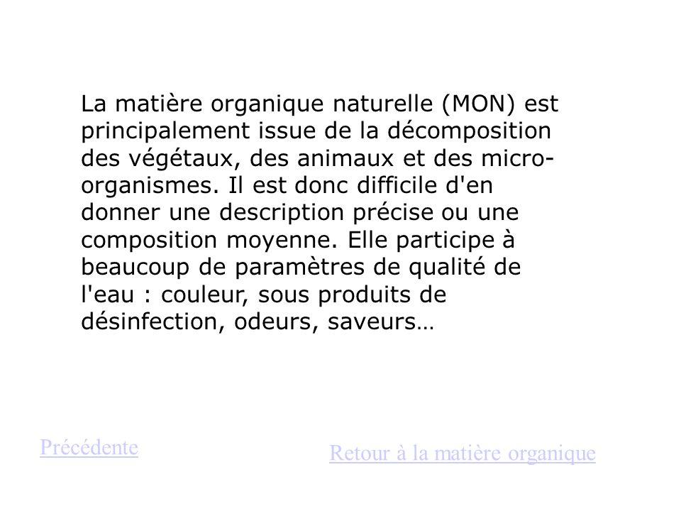 La matière organique naturelle (MON) est principalement issue de la décomposition des végétaux, des animaux et des micro- organismes. Il est donc diff