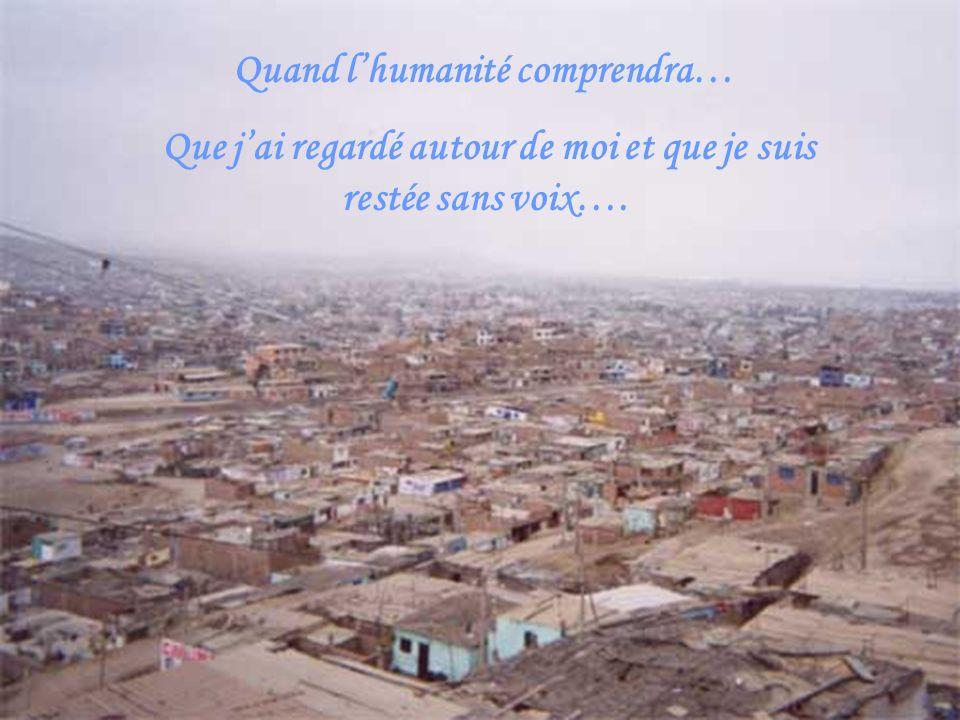Quand lhumanité comprendra… Que jai regardé autour de moi et que je suis restée sans voix….
