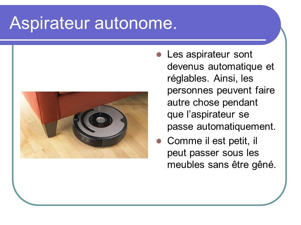 Aspirateur autonome. Les aspirateur sont devenus automatique et réglables. Ainsi, les personnes peuvent faire autre chose pendant que laspirateur se p