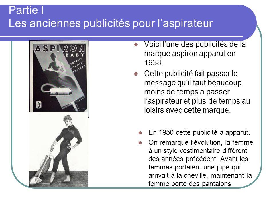 Partie I Les anciennes publicités pour laspirateur Voici lune des publicités de la marque aspiron apparut en 1938. Cette publicité fait passer le mess