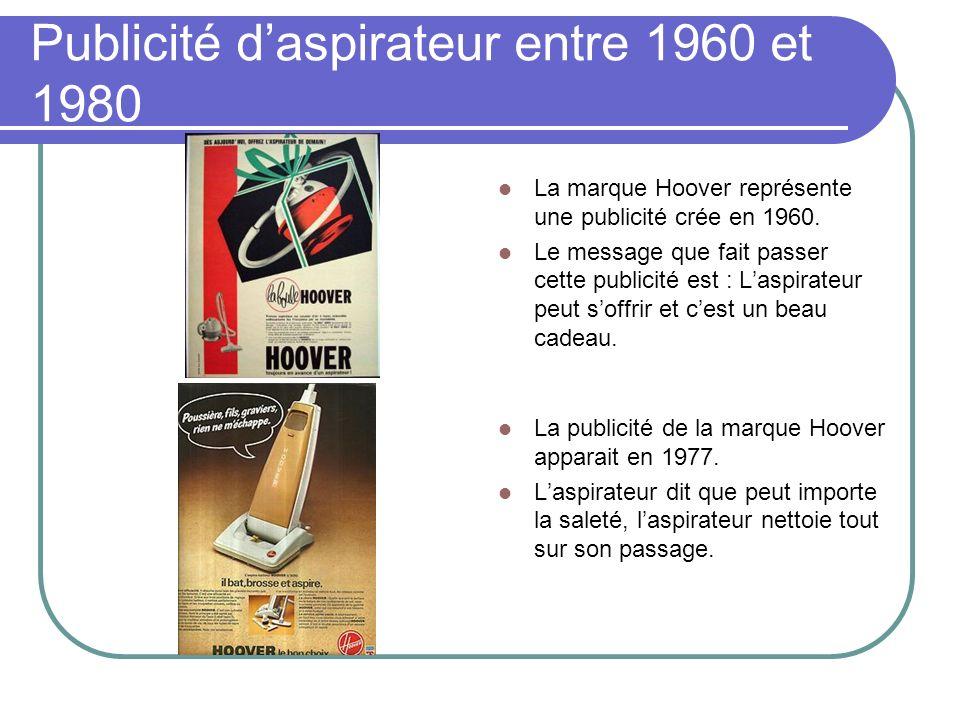 Publicité daspirateur entre 1960 et 1980 La marque Hoover représente une publicité crée en 1960. Le message que fait passer cette publicité est : Lasp