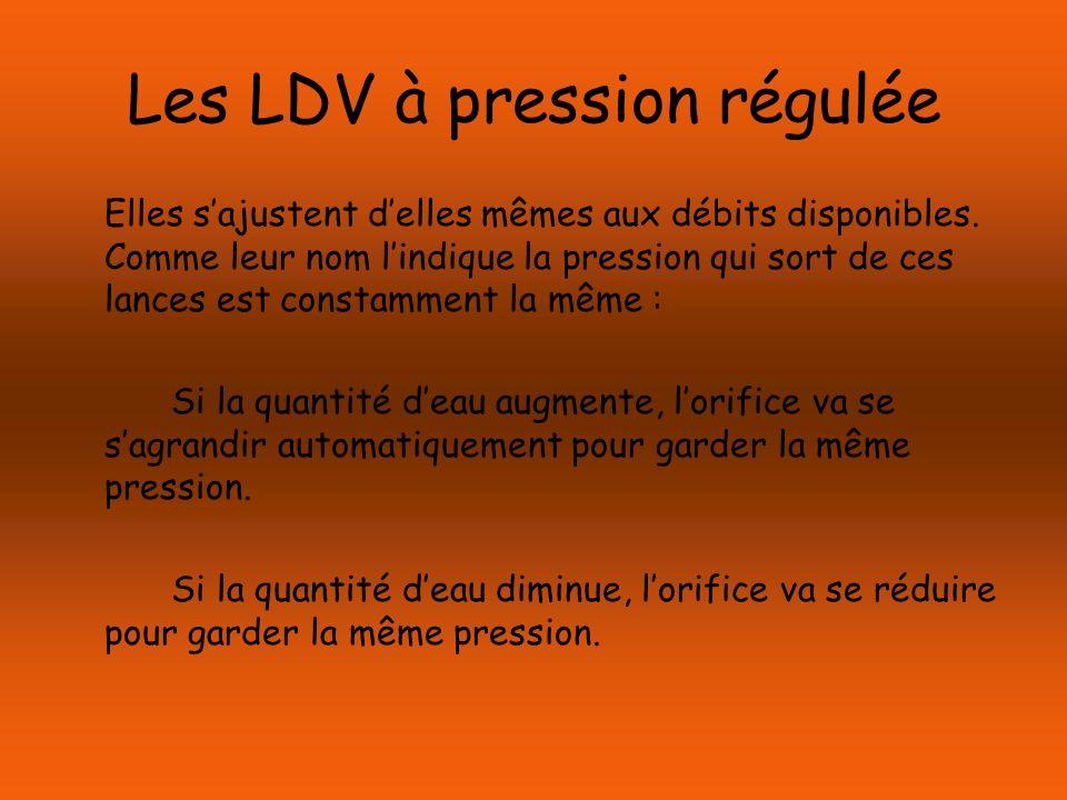 Les LDV à pression régulée Elles sajustent delles mêmes aux débits disponibles. Comme leur nom lindique la pression qui sort de ces lances est constam