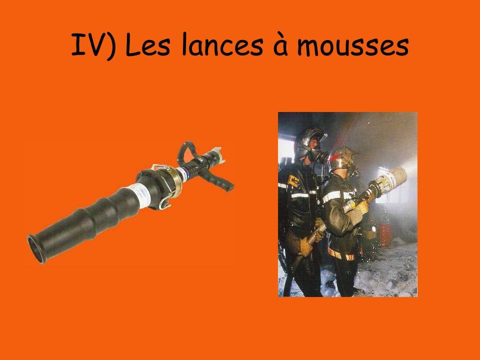 IV) Les lances à mousses
