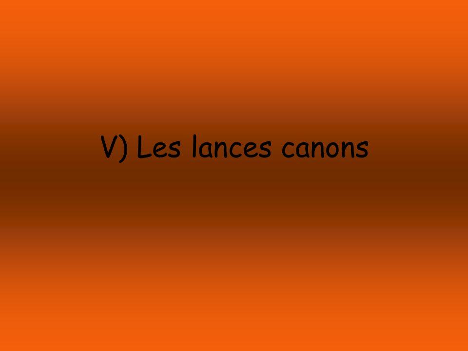 V) Les lances canons